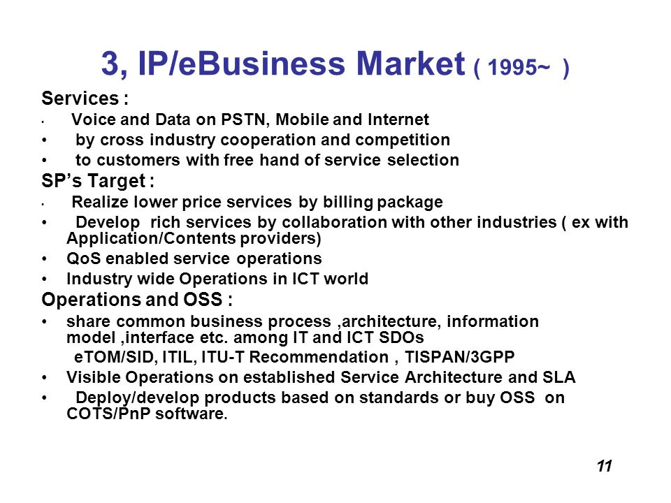 11 3, IP/eBusiness Market ( 1995~ ) Services : Voice and Data on PSTN, Mobile and Internet by cross industry cooperation and competition to customers
