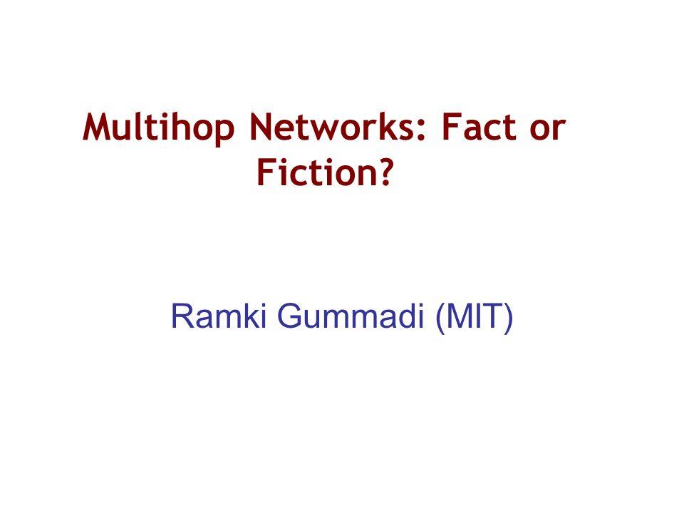 Multihop Networks: Fact or Fiction? Ramki Gummadi (MIT)