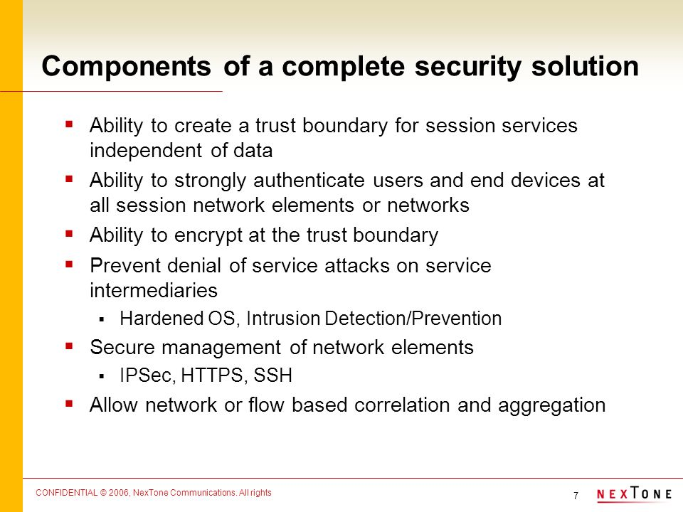 7 CONFIDENTIAL © 2006, NexTone Communications. All rights Components of a complete security solution Ability to create a trust boundary for session se