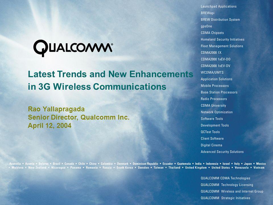 Latest Trends and New Enhancements in 3G Wireless Communications Rao Yallapragada Senior Director, Qualcomm Inc.