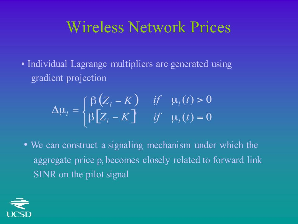 Wireless Network Prices Individual Lagrange multipliers are generated using gradient projection We can construct a signaling mechanism under which the