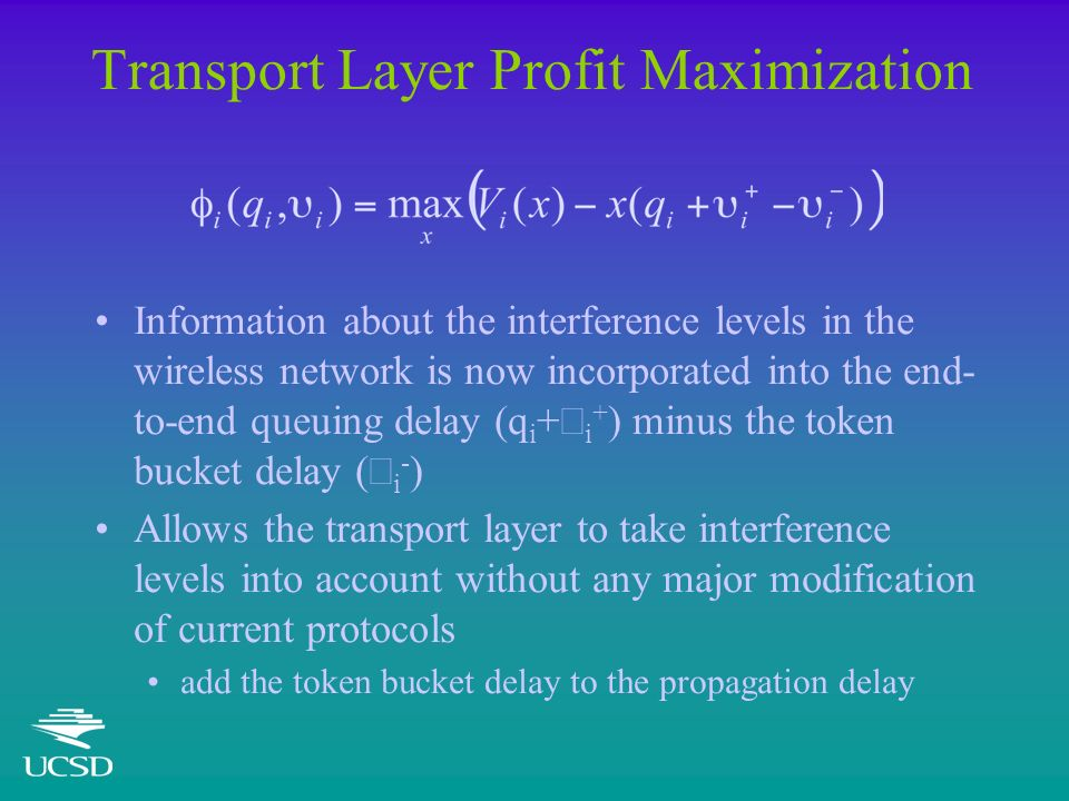 Transport Layer Profit Maximization Information about the interference levels in the wireless network is now incorporated into the end- to-end queuing