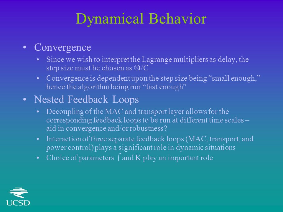 Dynamical Behavior Convergence Since we wish to interpret the Lagrange multipliers as delay, the step size must be chosen as Δ t/C Convergence is depe