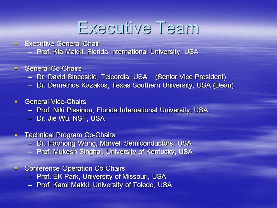 Executive Team Executive General Chair Executive General Chair –Prof. Kia Makki, Florida International University, USA General Co-Chairs General Co-Ch