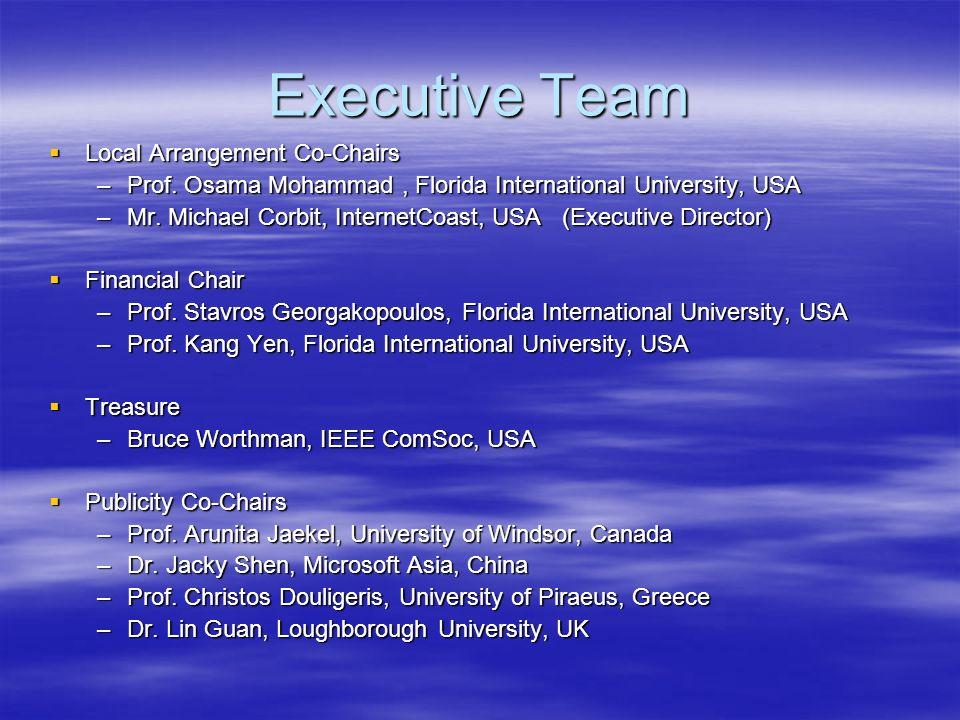Executive Team Local Arrangement Co-Chairs Local Arrangement Co-Chairs –Prof. Osama Mohammad, Florida International University, USA –Mr. Michael Corbi