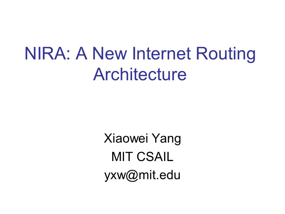 NIRA: A New Internet Routing Architecture Xiaowei Yang MIT CSAIL yxw@mit.edu