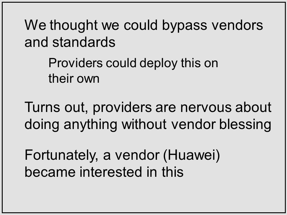 Turns out, providers are nervous about doing anything without vendor blessing We thought we could bypass vendors and standards Providers could deploy