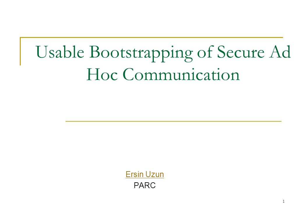 Usable Bootstrapping of Secure Ad Hoc Communication Ersin Uzun PARC 1