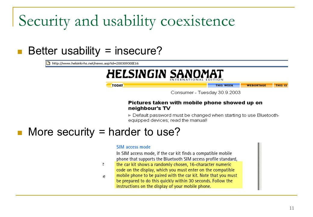 Security and usability coexistence Better usability = insecure? More security = harder to use? 11