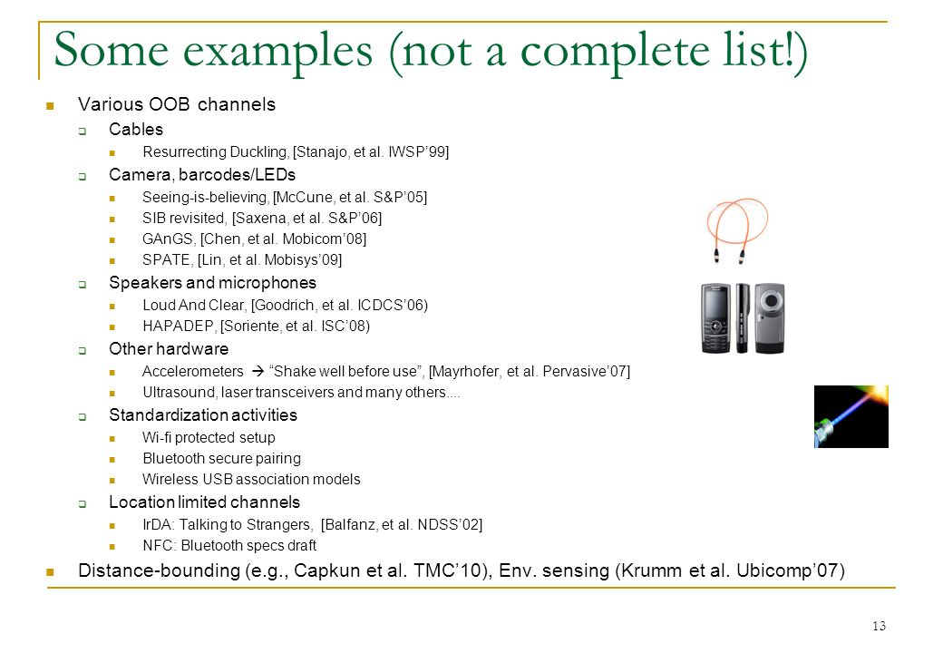 Some examples (not a complete list!) Various OOB channels Cables Resurrecting Duckling, [Stanajo, et al. IWSP99] Camera, barcodes/LEDs Seeing-is-belie