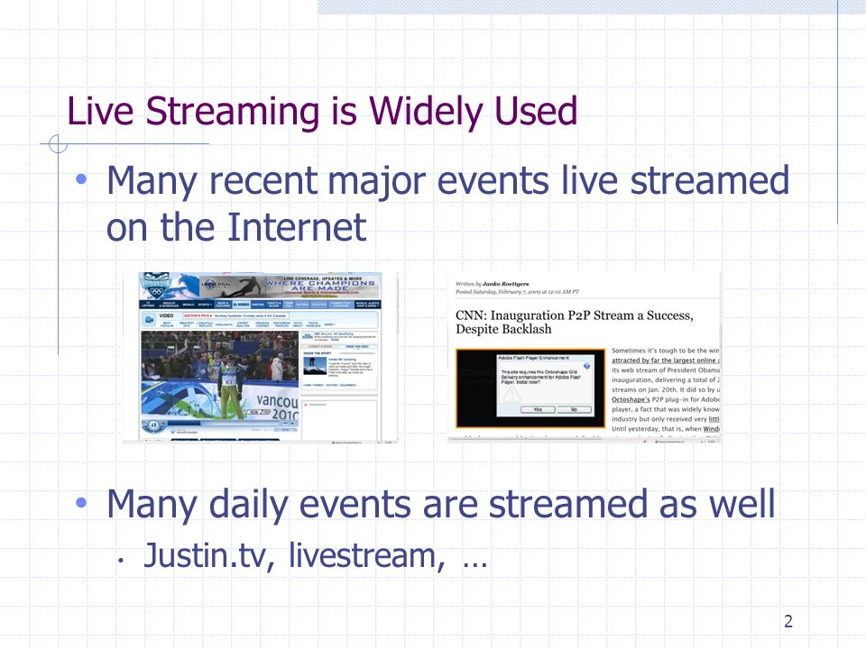 Live Streaming is Widely Used 2 Many recent major events live streamed on the Internet Many daily events are streamed as well Justin.tv, livestream, …