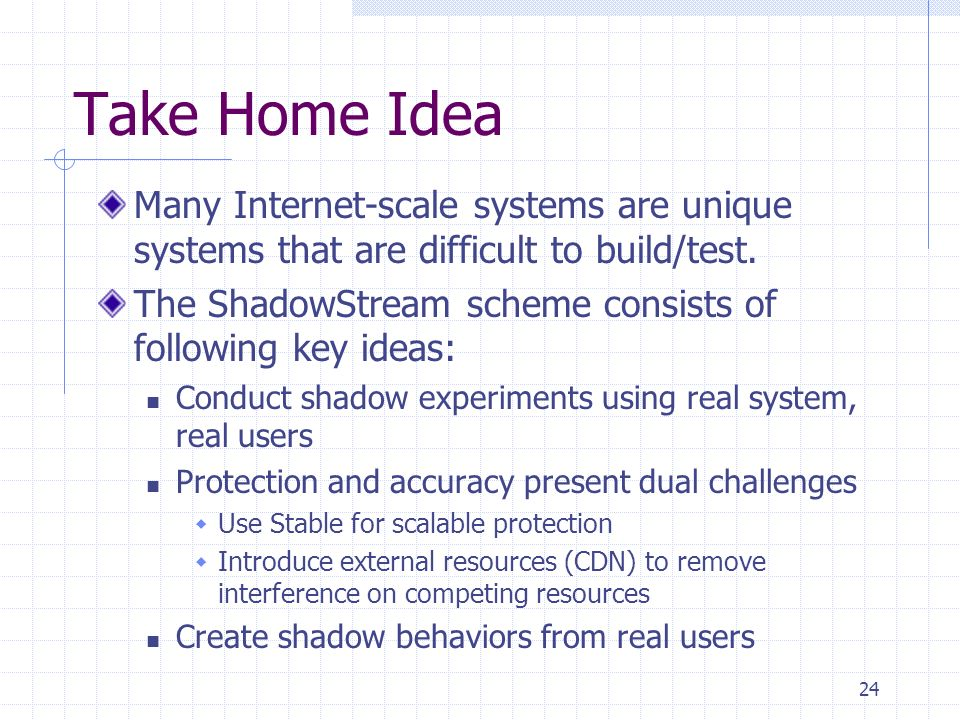 Take Home Idea Many Internet-scale systems are unique systems that are difficult to build/test.