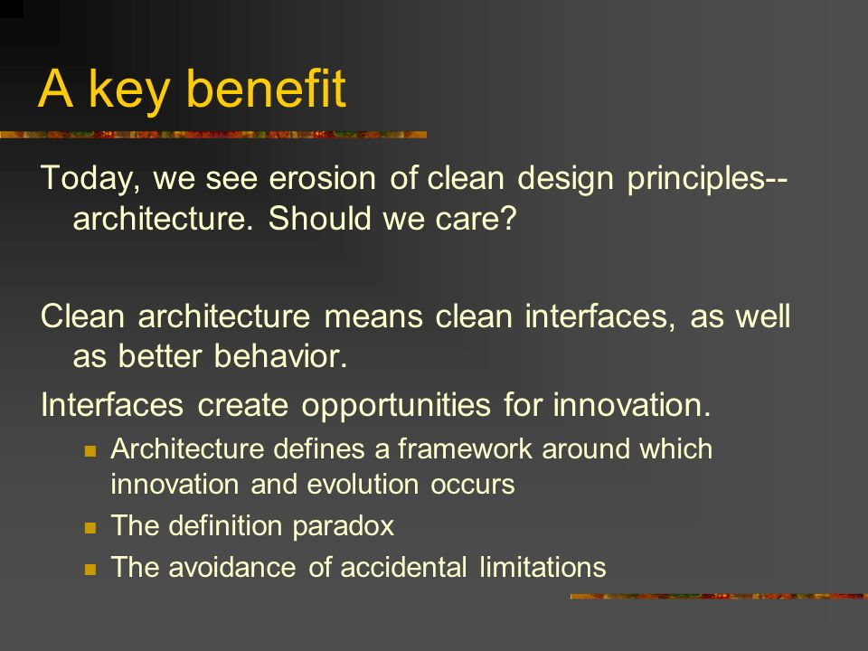 A key benefit Today, we see erosion of clean design principles-- architecture.
