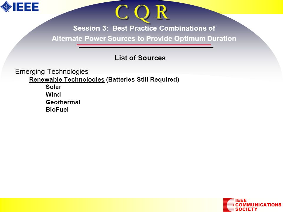 C Q R Emerging Technologies Renewable Technologies (Batteries Still Required) Solar Wind Geothermal BioFuel Emerging Technologies Renewable Technologi