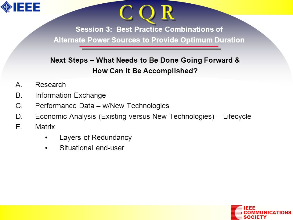 C Q R A. A.Research B. B.Information Exchange C. C.Performance Data – w/New Technologies D. D.Economic Analysis (Existing versus New Technologies) – L