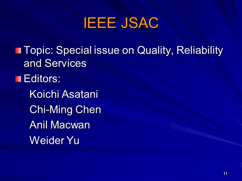 11 IEEE JSAC Topic: Special issue on Quality, Reliability and Services Editors: Koichi Asatani Koichi Asatani Chi-Ming Chen Chi-Ming Chen Anil Macwan
