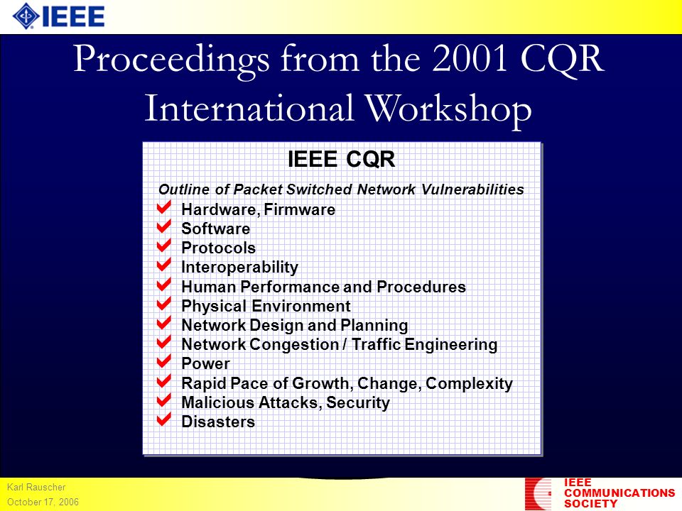 IEEE COMMUNICATIONS SOCIETY Karl Rauscher October 17, 2006 Proceedings from the 2001 CQR International Workshop IEEE CQR Outline of Packet Switched Ne