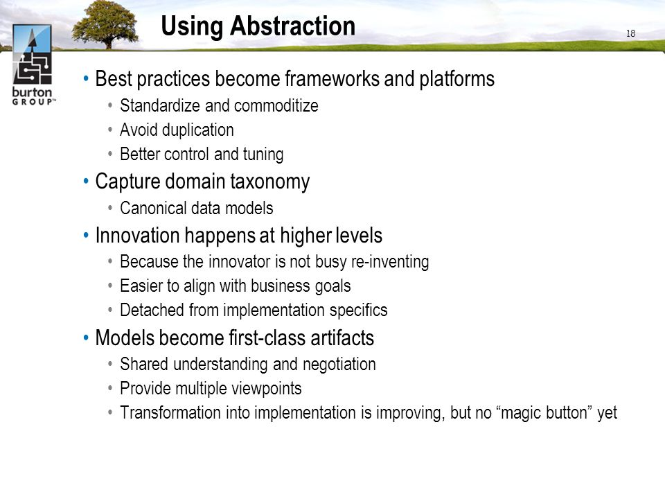 Using Abstraction Best practices become frameworks and platforms Standardize and commoditize Avoid duplication Better control and tuning Capture domai