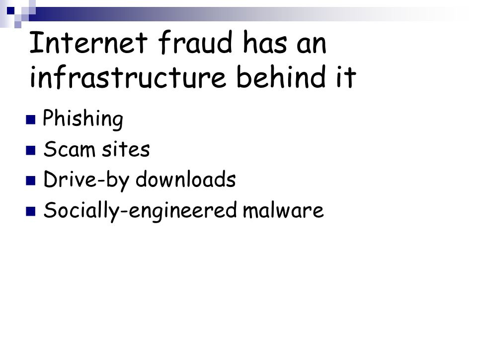 Internet fraud has an infrastructure behind it Phishing Scam sites Drive-by downloads Socially-engineered malware