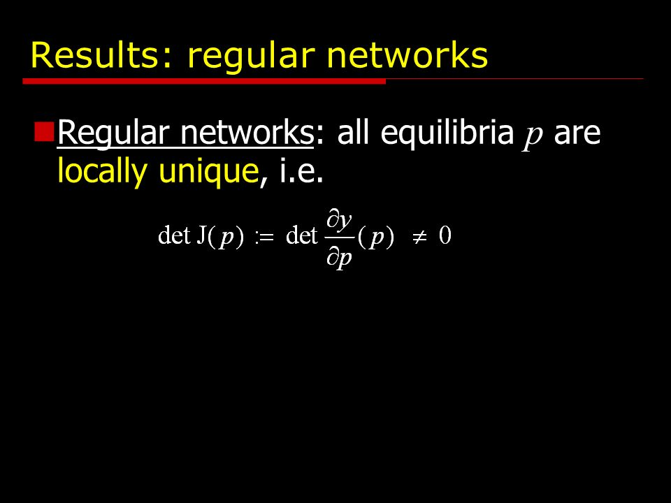 Results: regular networks Regular networks: all equilibria p are locally unique, i.e.