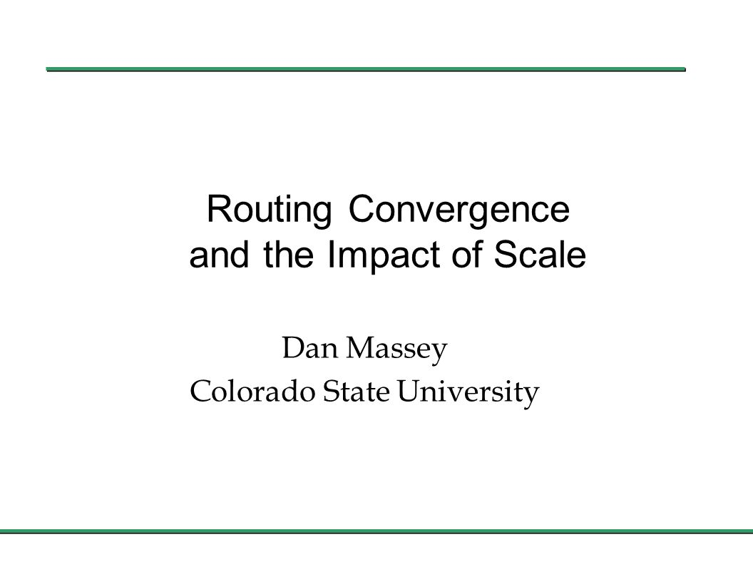 Routing Convergence and the Impact of Scale Dan Massey Colorado State University