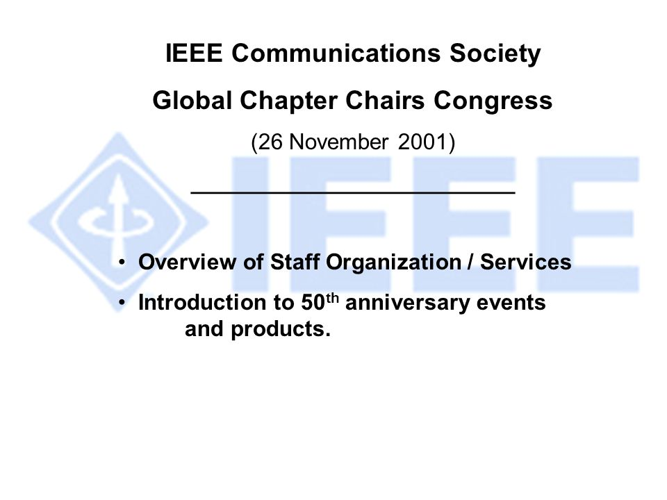IEEE Communications Society Global Chapter Chairs Congress (26 November 2001) __________________________ Overview of Staff Organization / Services Int