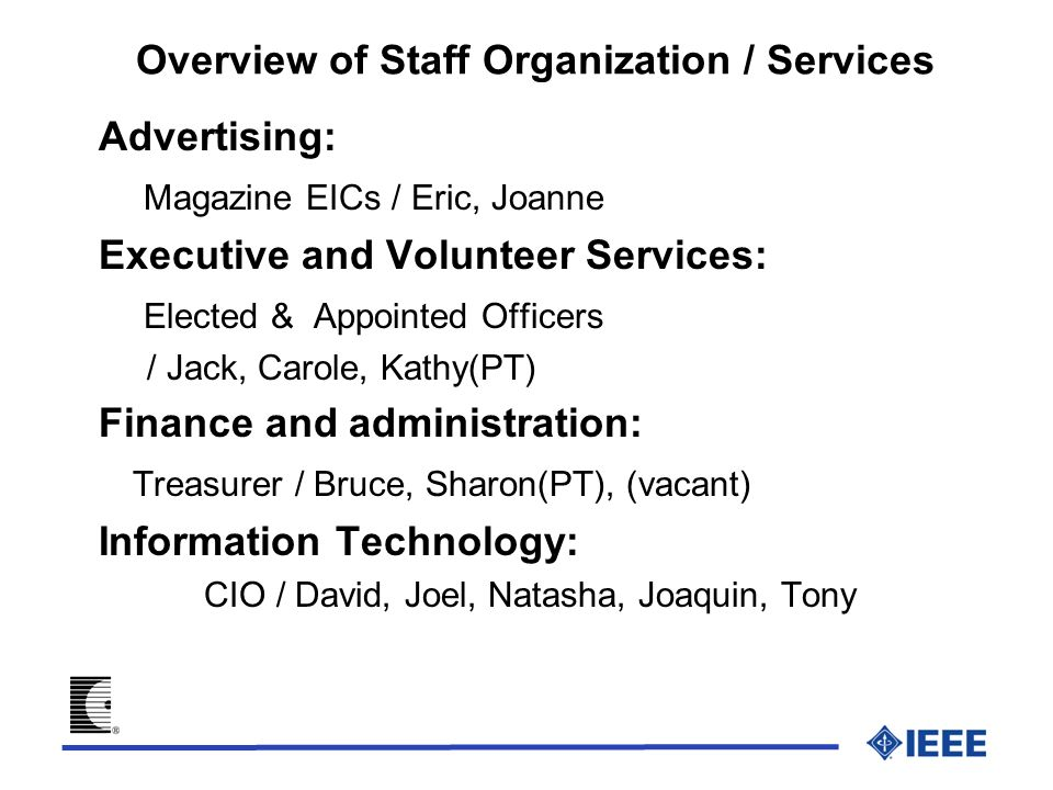 Overview of Staff Organization / Services Advertising: Magazine EICs / Eric, Joanne Executive and Volunteer Services: Elected & Appointed Officers / J