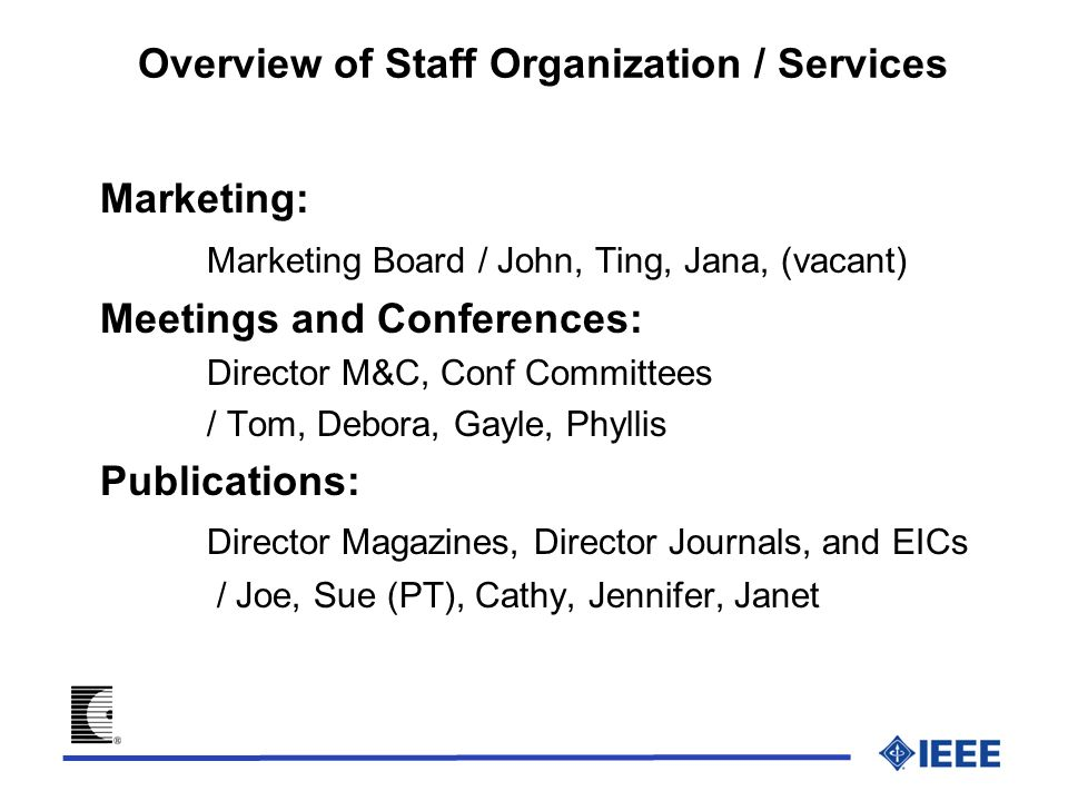Overview of Staff Organization / Services Marketing: Marketing Board / John, Ting, Jana, (vacant) Meetings and Conferences: Director M&C, Conf Committ