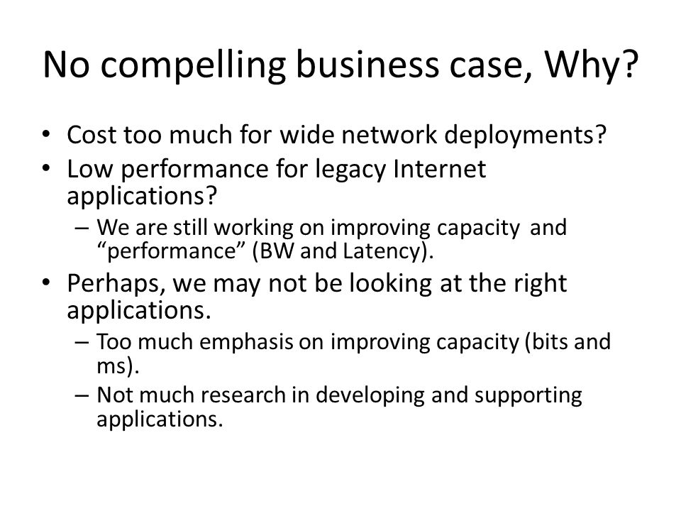 No compelling business case, Why. Cost too much for wide network deployments.