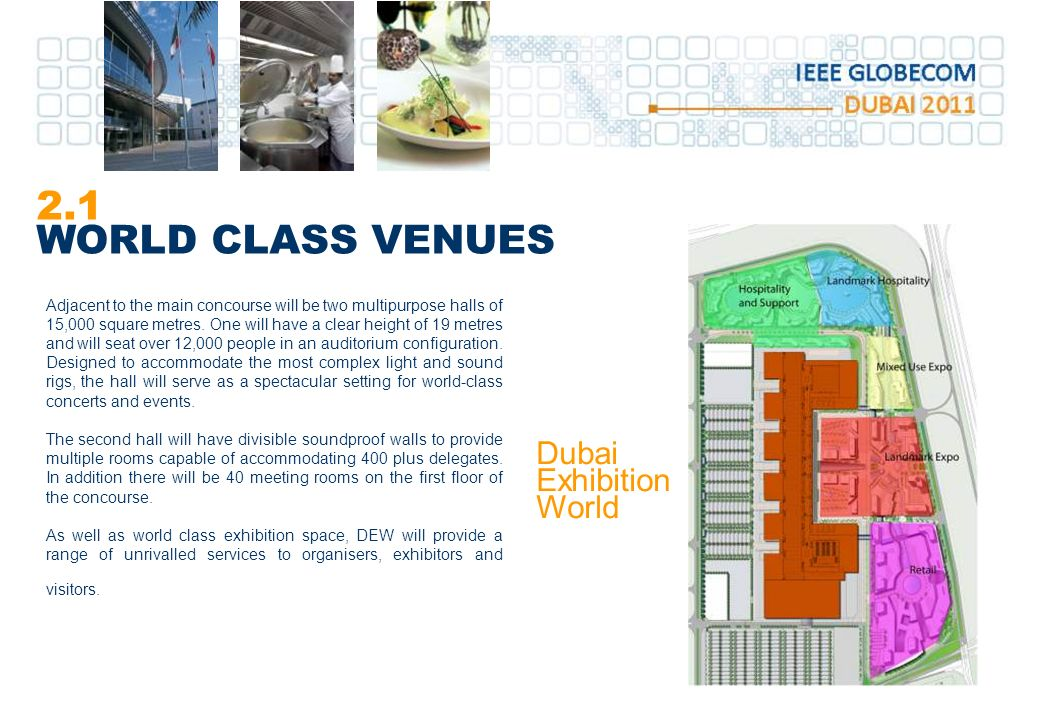 2.1 WORLD CLASS VENUES Dubai Exhibition World Adjacent to the main concourse will be two multipurpose halls of 15,000 square metres.