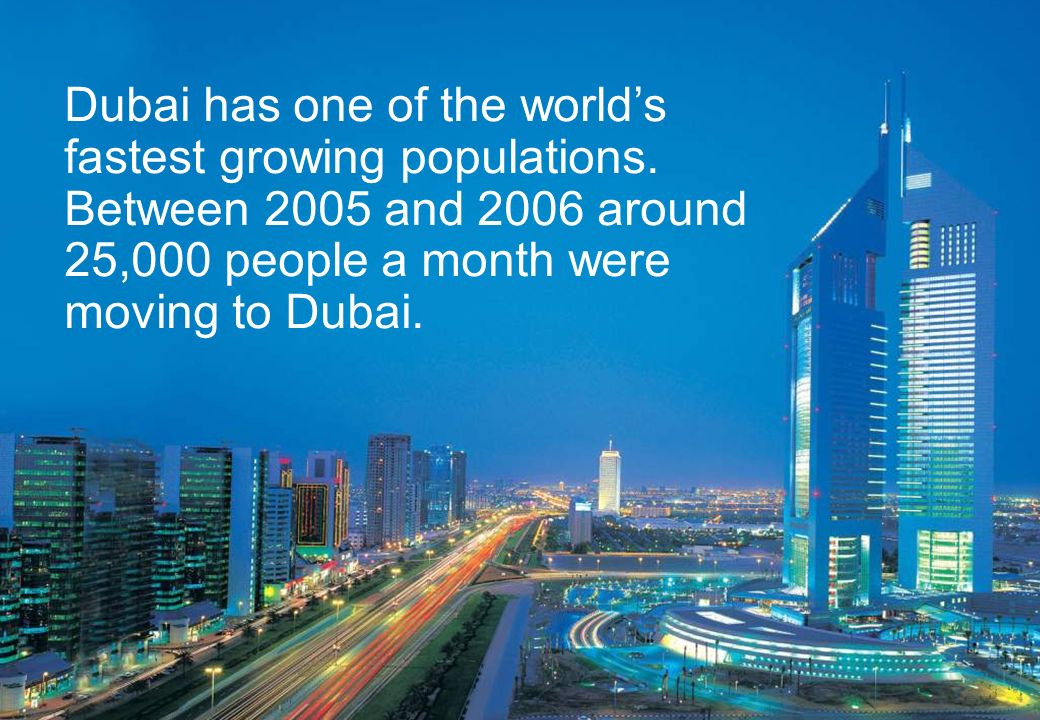 Dubai has one of the worlds fastest growing populations.