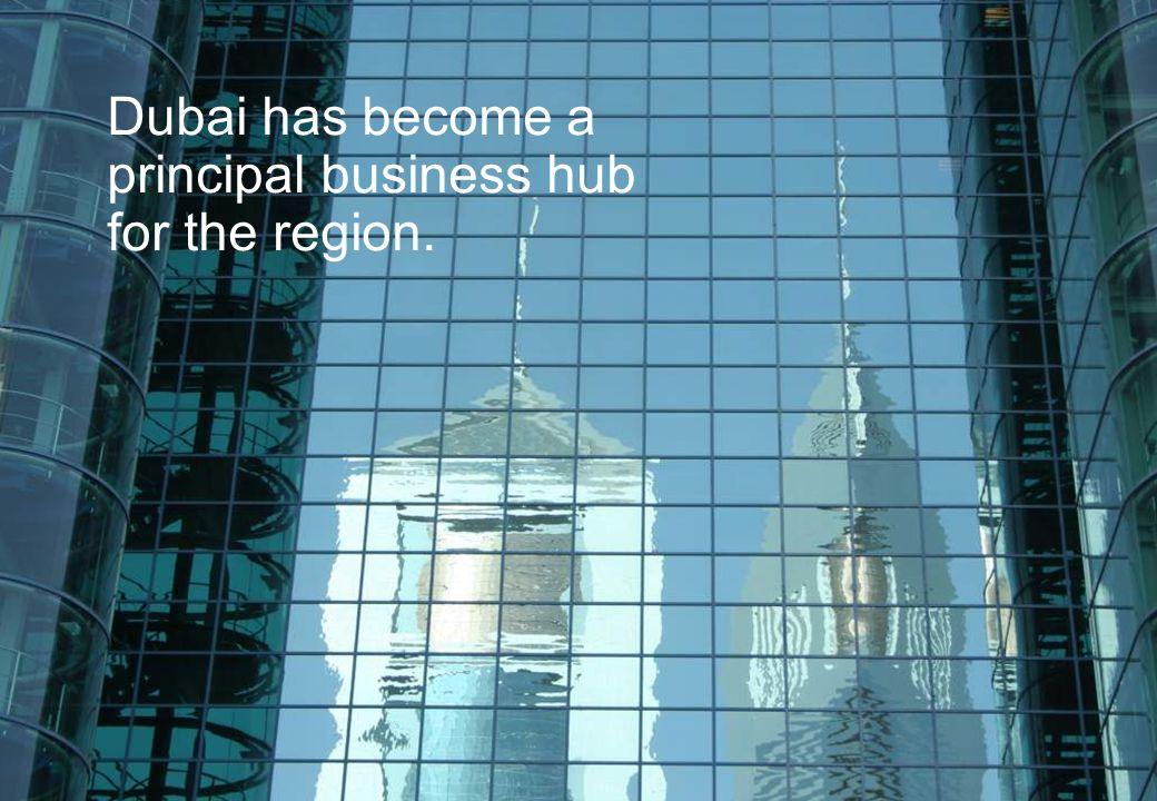 Dubai has become a principal business hub for the region.