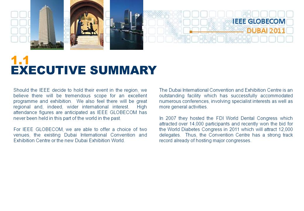 1.1 EXECUTIVE SUMMARY Should the IEEE decide to hold their event in the region, we believe there will be tremendous scope for an excellent programme and exhibition.