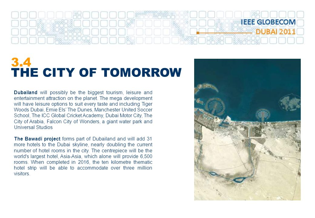 3.4 THE CITY OF TOMORROW Dubailand will possibly be the biggest tourism, leisure and entertainment attraction on the planet.