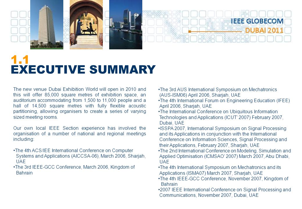 1.1 EXECUTIVE SUMMARY The new venue Dubai Exhibition World will open in 2010 and this will offer 85,000 square metres of exhibition space, an auditorium accommodating from 1,500 to 11,000 people and a hall of 14,500 square metres with fully flexible acoustic partitioning, allowing organisers to create a series of varying sized meeting rooms.
