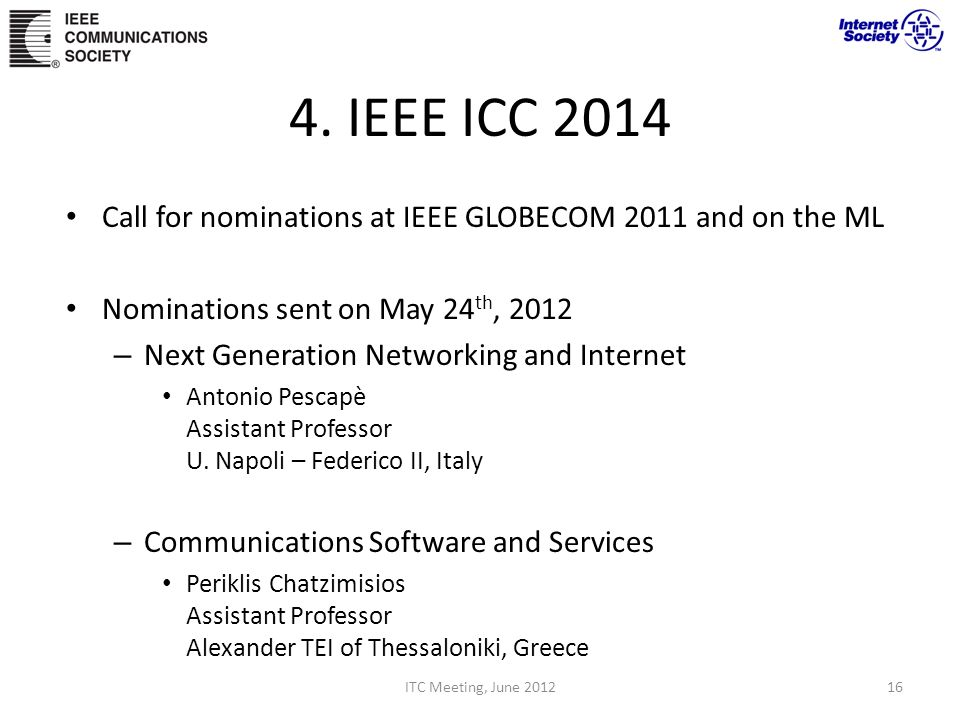 4. IEEE ICC 2014 Call for nominations at IEEE GLOBECOM 2011 and on the ML Nominations sent on May 24 th, 2012 – Next Generation Networking and Interne