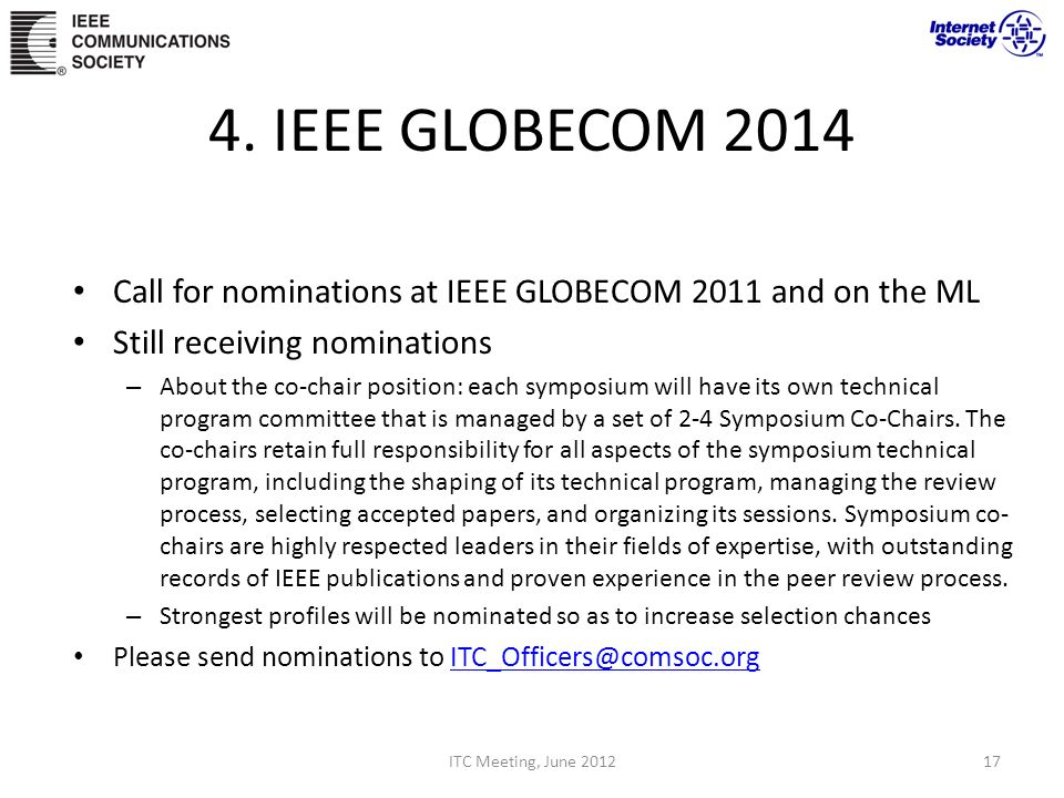 4. IEEE GLOBECOM 2014 Call for nominations at IEEE GLOBECOM 2011 and on the ML Still receiving nominations – About the co-chair position: each symposi