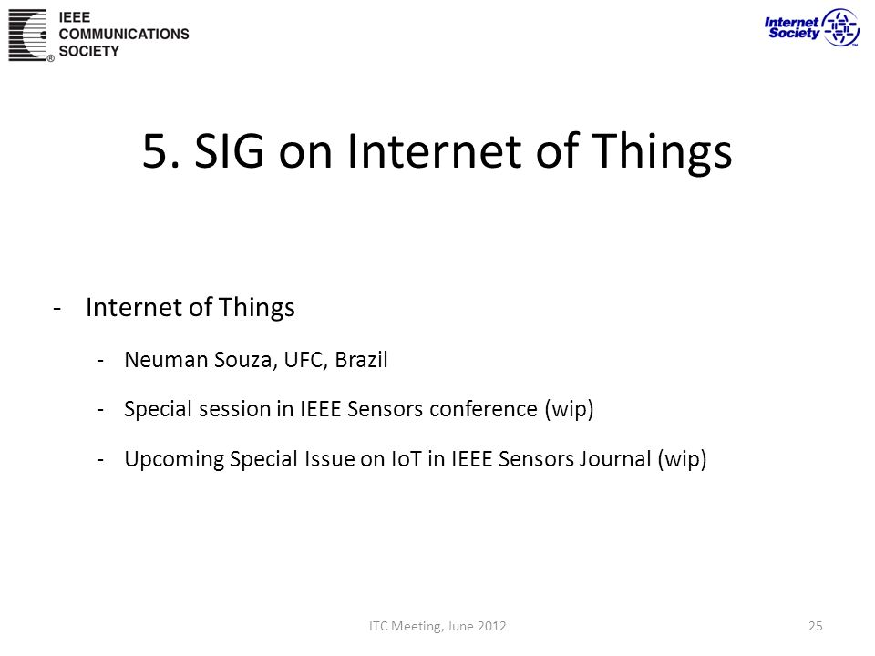 5. SIG on Internet of Things -Internet of Things -Neuman Souza, UFC, Brazil -Special session in IEEE Sensors conference (wip) -Upcoming Special Issue