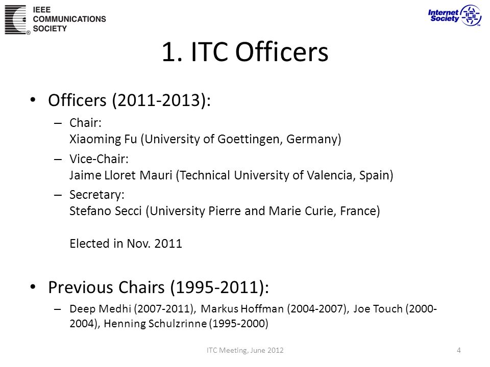 1. ITC Officers Officers (2011-2013): – Chair: Xiaoming Fu (University of Goettingen, Germany) – Vice-Chair: Jaime Lloret Mauri (Technical University