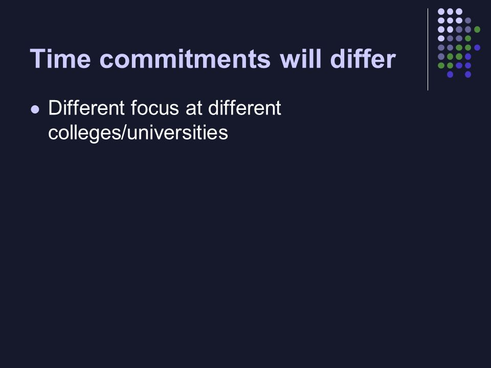 Time commitments will change Status of career Grad student Pre/post tenure Assistant / Associate / Professor Single/Married Ages of children, parents, …