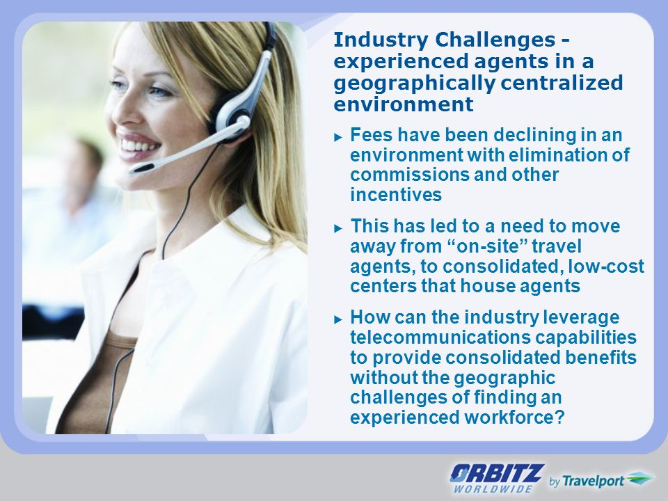 Industry Challenges - experienced agents in a geographically centralized environment Fees have been declining in an environment with elimination of co