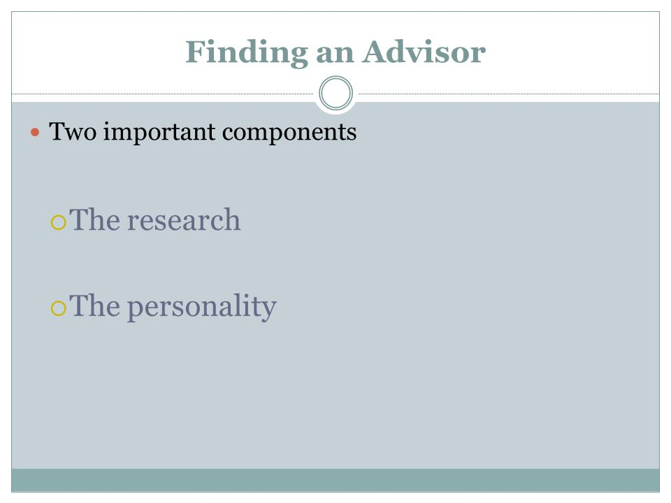 Finding an Advisor Two important components The research The personality