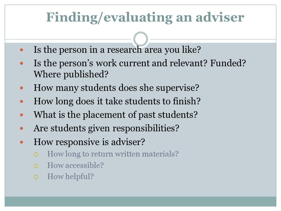 Finding/evaluating an adviser Is the person in a research area you like.