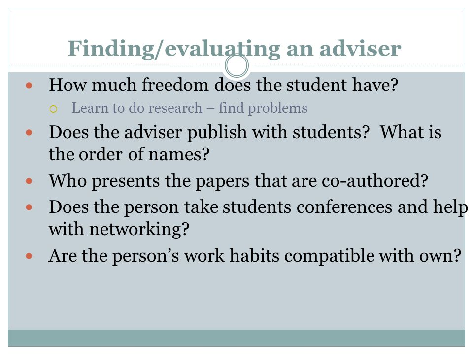 Finding/evaluating an adviser How much freedom does the student have.