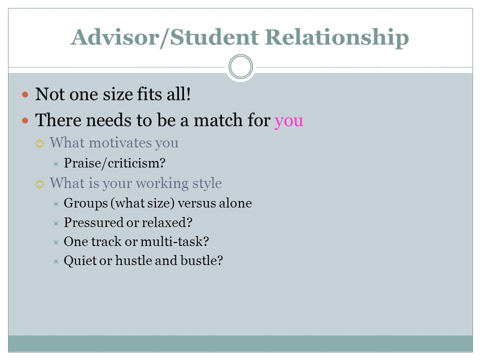 Advisor/Student Relationship Not one size fits all.