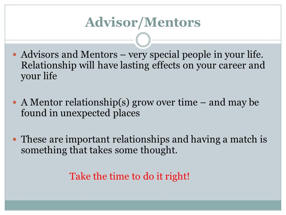 Advisor/Mentors Advisors and Mentors – very special people in your life.