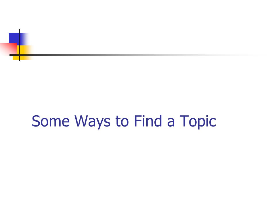 Some Ways to Find a Topic