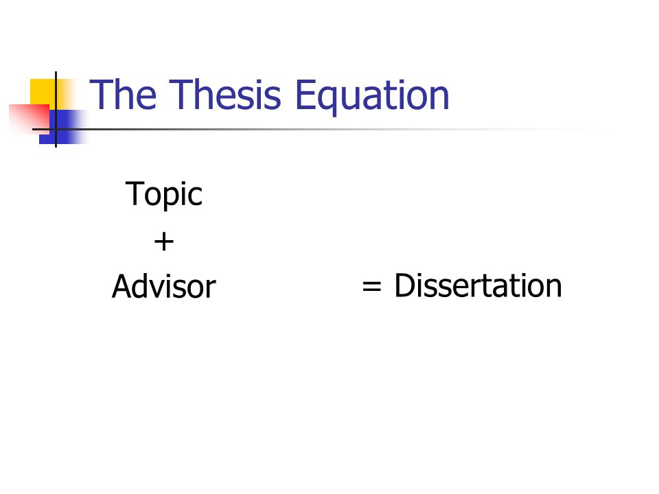 The Thesis Equation Topic + Advisor = Dissertation