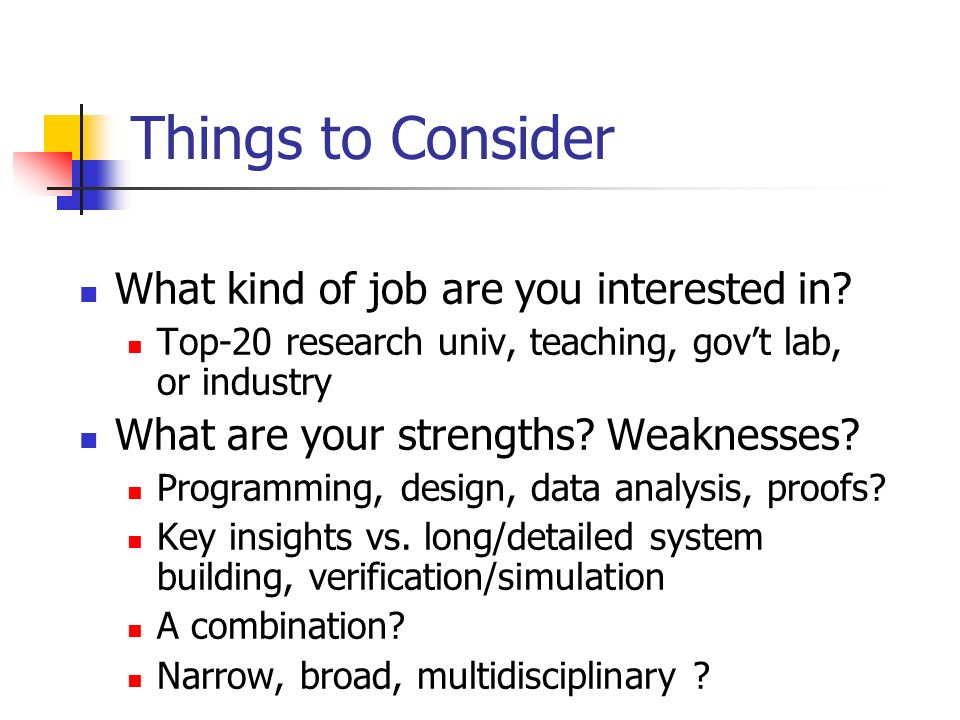 Things to Consider What kind of job are you interested in.