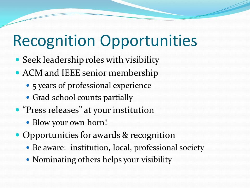 Recognition Opportunities Seek leadership roles with visibility ACM and IEEE senior membership 5 years of professional experience Grad school counts p